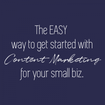 The easy way to get started with content marketing for small biz.