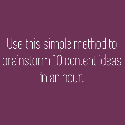A simple method to brainstorm 10 content ideas in an hour.
